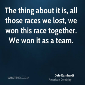 The thing about it is, all those races we lost, we won this race ...