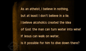 Atheism Quote: As an atheist, I believe in nothing,... Atheism (4)