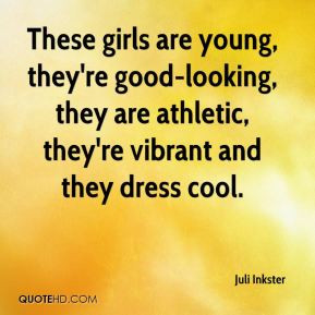Juli Inkster - These girls are young, they're good-looking, they are ...