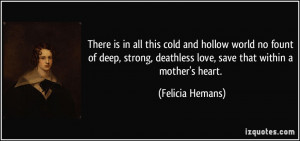 There is in all this cold and hollow world no fount of deep, strong ...
