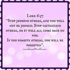 """""""Stop judging others, and you will not be judged. Stop criticizing ..."""