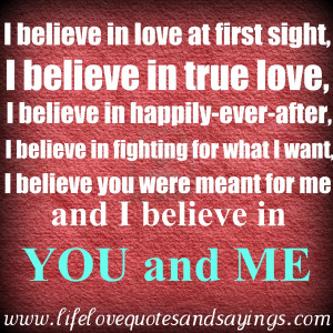 believe in love at first sight i believe in true love i believe in ...