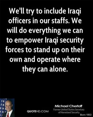 We'll try to include Iraqi officers in our staffs. We will do ...