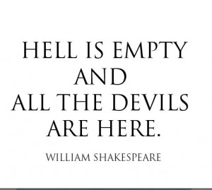 Hell is empty and all the devils are here.