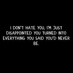 Maybe it's hatred. I hate liars so it's has to be hate. Never forgive ...