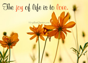 The joy of life is to love.