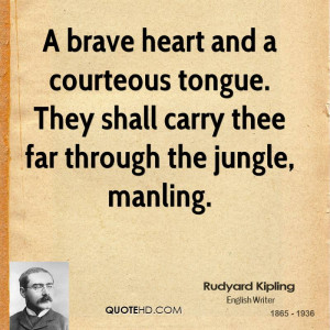 brave heart and a courteous tongue. They shall carry thee far ...