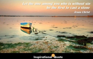 Jesus Christ – Let the one among you who is without sin be the first ...