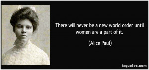 There will never be a new world order until women are a part of it ...