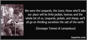 be little jackals, hyenas; and the whole lot of us, Leopards, jackals ...