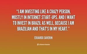 quote-Eduardo-Saverin-i-am-investing-like-a-crazy-person-139172_2.png