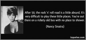 After 50, the rock 'n' roll road is a little absurd. It's very ...