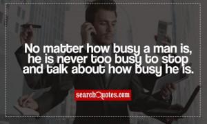 Matter How Busy Man Never