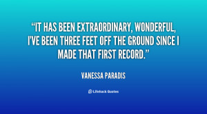 It has been extraordinary, wonderful, I've been three feet off the ...