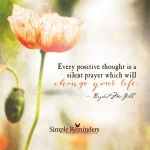 Every positive thought is a silent prayer which will change your life