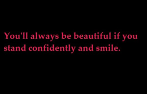 ... be beautiful If You Stand Confidently and Smile ~ Confidence Quote