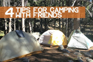 Four Tips For Camping With Friends - Camping Quotes