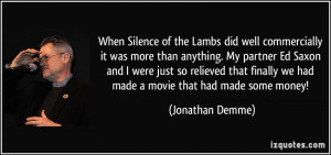 When Silence of the Lambs did well commercially it was more than ...