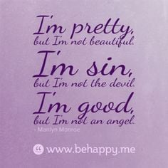 pretty, but I'm not beautiful. I'm sin, but I'm not the devil. I'm ...