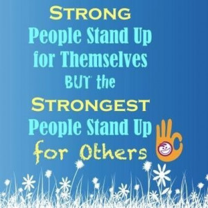 standing up for others I believe in standing up for what is right, even when you are standing alone  when we were failing to stand true to those principles, others united together in .