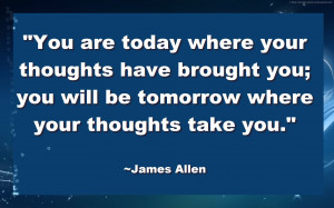 """... Where Your Thoughts Take You """" - James Allen ~ Success Quote"""
