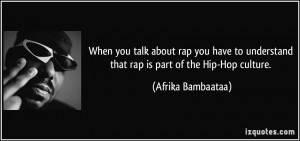 talk about rap you have to understand that rap is part of the Hip-Hop ...