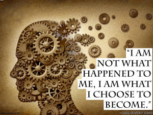 ... Not Whta Happened To Me, I Am What I choose To become. - Choice Quotes