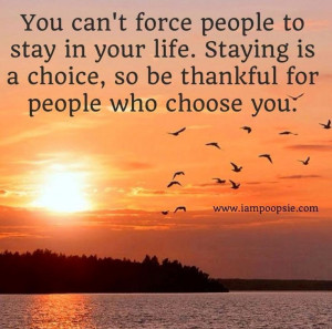 Be thankful for people who choose you quote via www.IamPoopsie.com