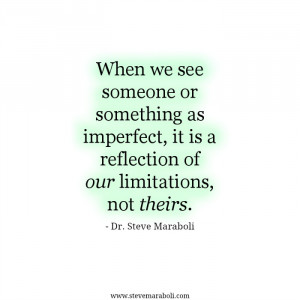 When we see someone or something as imperfect, it is a reflection of ...