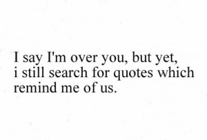 Over It Quotes I say i'm over you, but yet,
