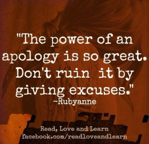 Apology Is So Great. Don't Ruin It By Giving Excuses. -RubyAnne #quote ...