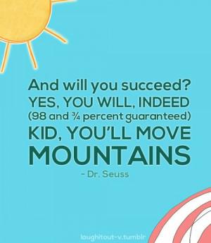 ... guaranteed). Kid, you'll move mountains.