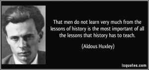 ... history is the most important of all the lessons that history has to