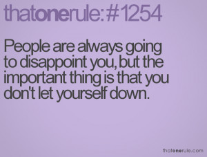 People are always going to disappoint you, but the important thing is ...