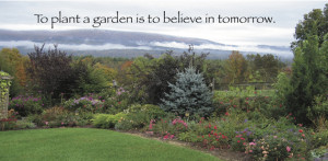 "To plant a garden means to believe in tomorrow"" garden quote"