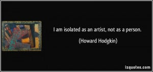 quote-i-am-isolated-as-an-artist-not-as-a-person-howard-hodgkin-86115 ...