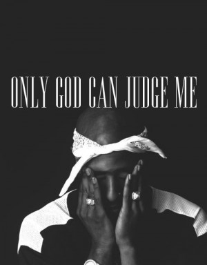 Showing Gallery For Only God Can Judge Me Tupac