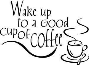 Wake up to a Good cup of Coffee Decor vinyl wall decal quote sticker ...