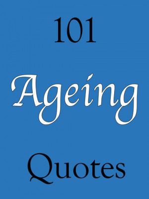Home / Humour / Non-fiction / 101 Ageing Quotes