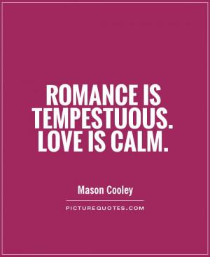 Love Quotes Romance Quotes Calm Quotes Mason Cooley Quotes