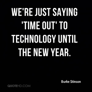 We're just saying 'time out' to technology until the new year.