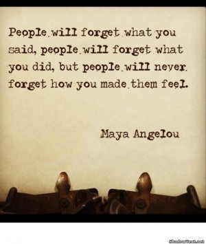 "Quote of the day : ""People will forget what you said, people will ..."