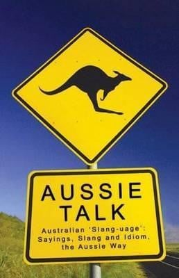 aussie-talk-australian-slang-uage-sayings-slang-and-idiom-the-aussie ...