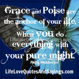 Grace and Poise are the anchor of your life,