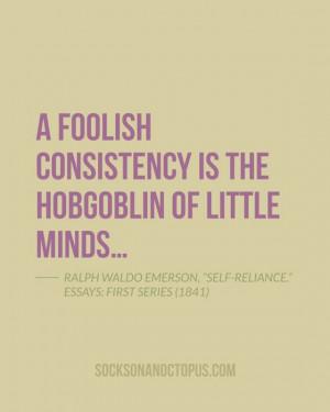 "... Ralph Waldo Emerson, ""Self-Reliance."" Essays: First Series (1841"