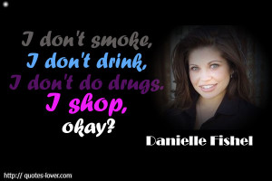 Danielle Fishel quote I don't smoke, I don't drink, I don't do drugs ...