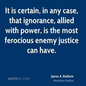It is certain, in any case, that ignorance, allied with power, is the ...