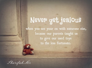 never get jealous when you see your ex with someone else because our ...