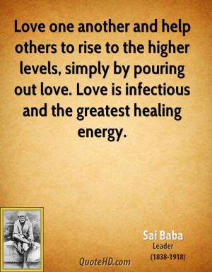 Love one another and help others to rise to the higher levels, simply ...