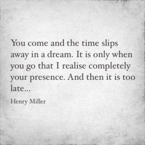... Originally Henry Miller quote from a love letter written to Anais Nin